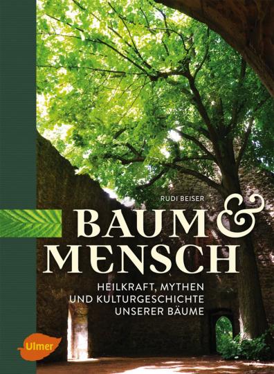 Baum und Mensch. Heilkraft, Mythen und Kulturgeschichte unserer Bäume.