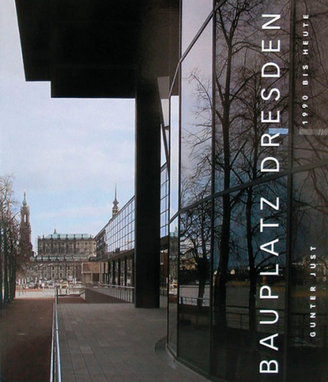 Bauplatz Dresden. 1990 bis heute.