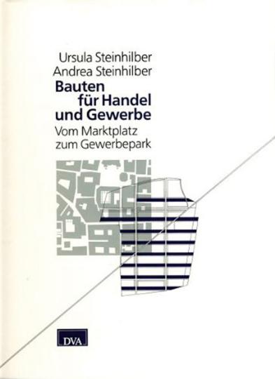 Bauten für Handel und Gewerbe - Vom Marktplatz zum Gewerbepark.