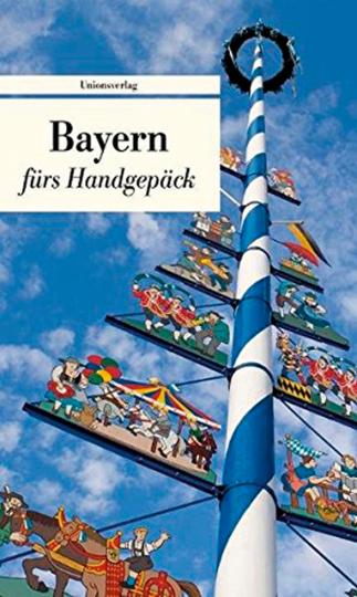 Bayern fürs Handgepäck. Geschichten und Berichte - Ein Kulturkompass.