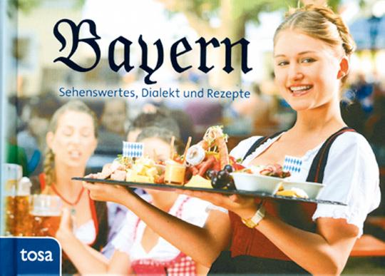 Bayern - Sehenswertes, Dialekt und Rezepte