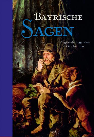 Bayrische Sagen. Regionale Legenden und Geschichten.