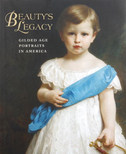 Beautys Legacy. Gilded Age Portraits in America.