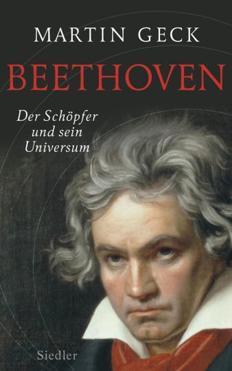 Beethoven. Der Schöpfer und sein Universum.