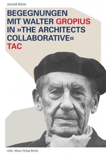 Begegnungen mit Walter Gropius in »The Architects Collaborative« TAC.