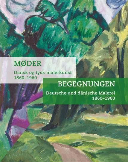 Begegnungen. Deutsche und dänische Malerei 1860-1960.