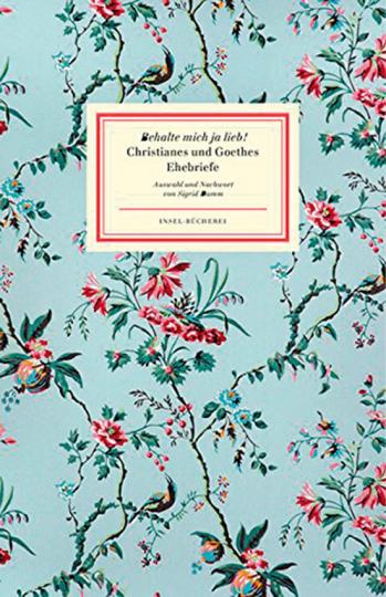 Behalte mich ja lieb! Christianes und Goethes Ehebriefe.