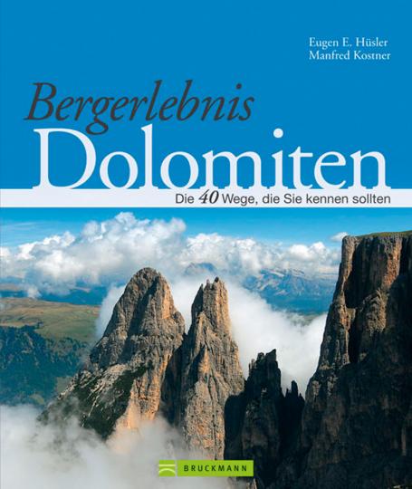 Bergerlebnis Dolomiten. Die 40 Wege, die Sie kennen sollten.