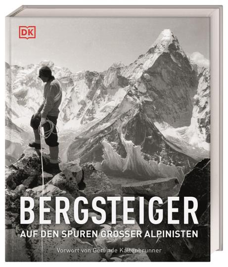 Bergsteiger. Auf den Spuren großer Alpinisten.