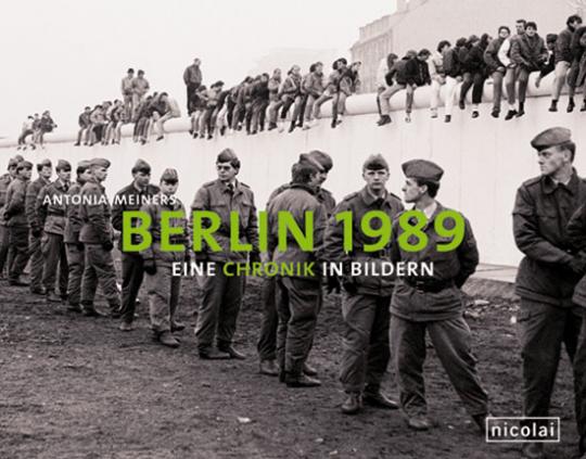 Berlin 1989. Eine Chronik in Bildern.