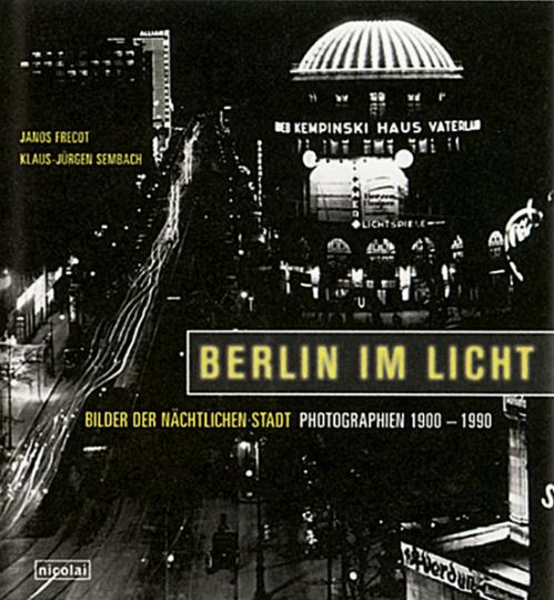 Berlin im Licht - Bilder der nächtlichen Großstadt. Photographien 1900-1990.