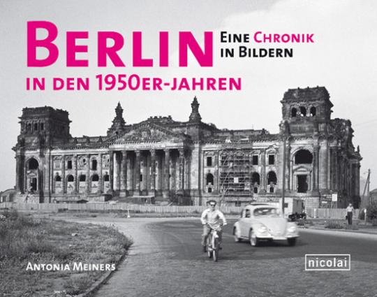 Berlin in den 1950er Jahren. Eine Chronik in Bildern.