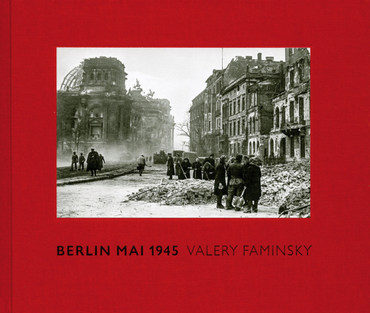 Berlin Mai 1945. Valery Faminsky. Das unbekannte Archiv.