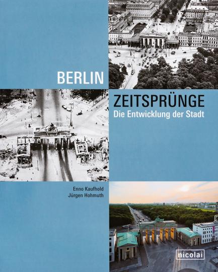 Berlin Zeitsprünge. Die Entwicklung der Stadt.