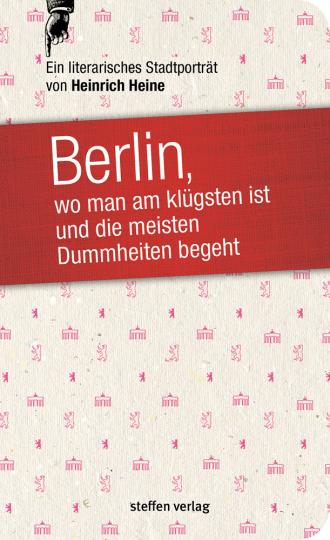 Berlin, wo man am klügsten ist und die meisten Dummheiten begeht. Ein literarisches Stadtporträt.