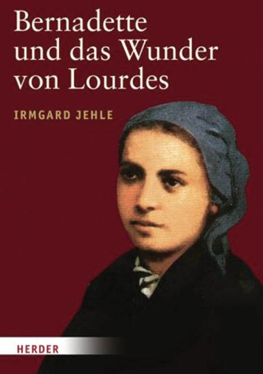 Bernadette und das Wunder von Lourdes.