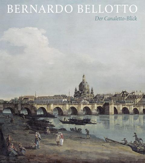 Bernardo Bellotto. Der Canaletto-Blick.