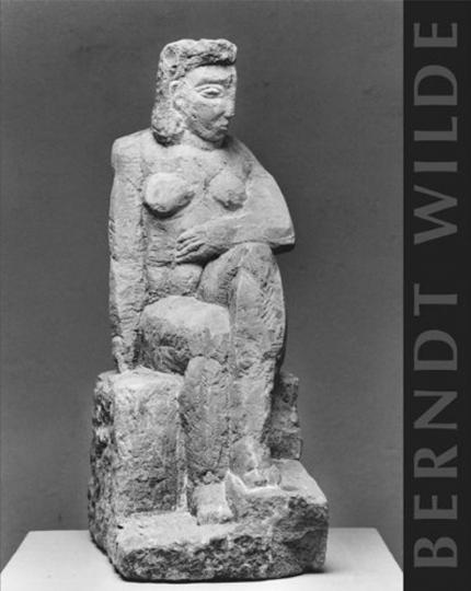 Berndt Wilde. Skulpturen, Zeichnungen, Texte.