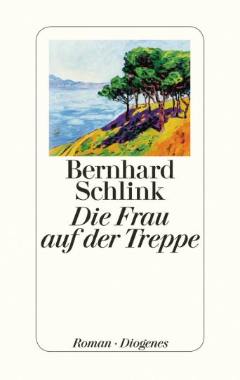 Bernhard Schlink. Die Frau auf der Treppe. Roman.