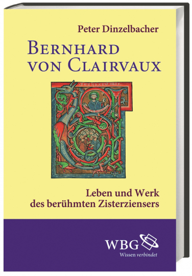 Bernhard von Clairvaux. Leben und Werk des berühmten Zisterziensers.