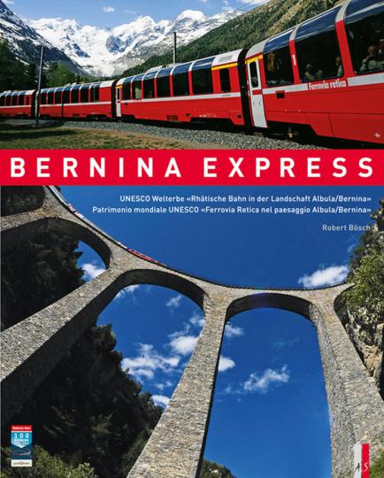 Bernina Express. UNESCO Welterbe »Rhätische Bahn in der Landschaft Albula/Bernina«.