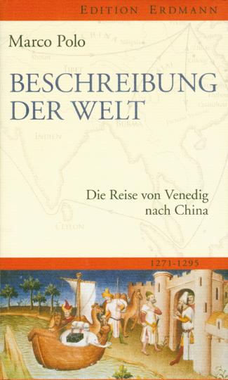 Beschreibung der Welt - Die Reise von Venedig nach China 1271-1295