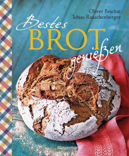 Bestes Brot genießen. 80 Lieblingsrezepte für Brote, Brötchen und Gebäck.