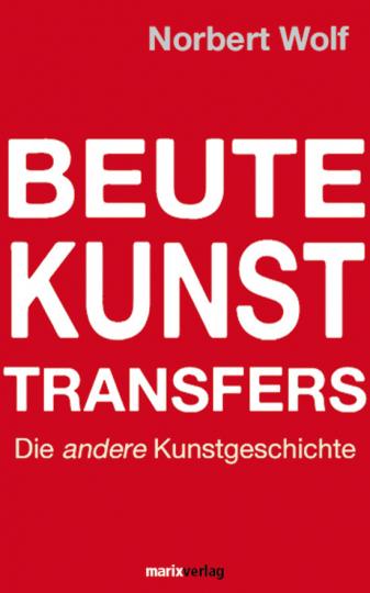 Beute-Kunst-Transfers. Die andere Kunstgeschichte.