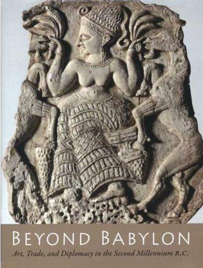 Beyond Babylon. Kunst, Handel und Diplomatie im 2. Jahrtausend v. Chr.