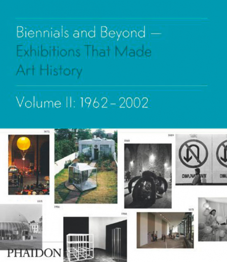 Biennials and Beyond. Exhibitions that Made Art History 1962-2002.