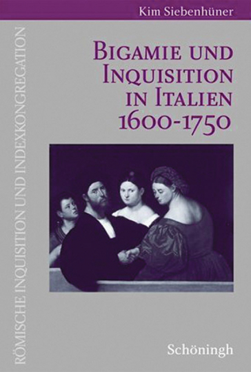 Bigamie und Inquisition in Italien 1600-1750.