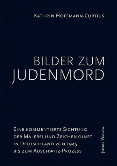 Bilder zum Judenmord. Eine kommentierte Sichtung der Malerei und Zeichenkunst in Deutschland von 1945 bis zum Auschwitz-Prozess.