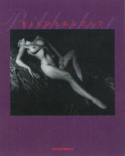 Bilderlust. Erotische Fotografien aus der Sammlung Uwe Scheid.