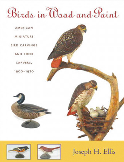 Birds in Wood and Paint. American Miniature Bird Carvings and their Carvers. 1900-1970.