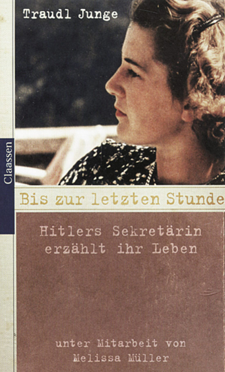 Bis zur letzten Stunde - Hitlers Sektretärin erzählt ihr Leben
