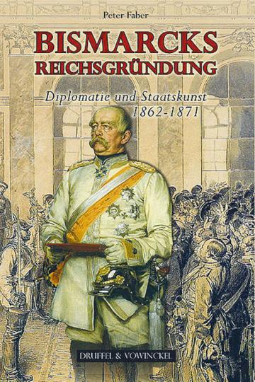 Bismarcks Reichsgründung - Diplomatie und Staatskunst 1862-1871