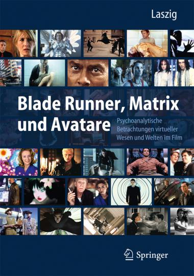 Blade Runner, Matrix und Avatare. Psychoanalytische Betrachtungen virtueller Wesen und Welten im Film.