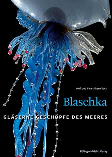 Blaschka. Gläserne Geschöpfe des Meeres