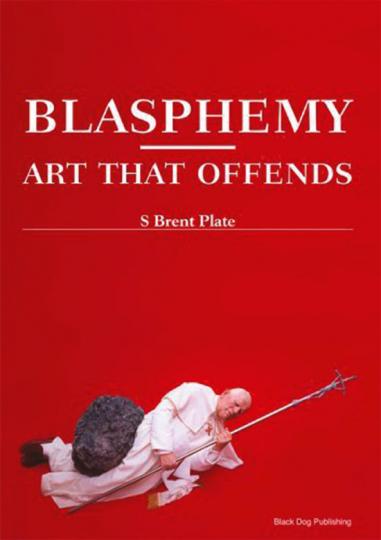 Blasphemie. Kunst, die beleidigt.