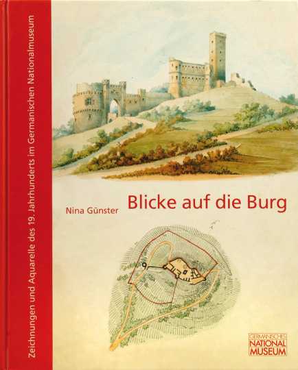 Blicke auf die Burg. Zeichnungen und Aquarelle des 19. Jahrhunderts aus den Beständen Karl August von Cohausen und Botho Graf zu Stolberg-Wernigerode im Germanischen Nationalmuseum.