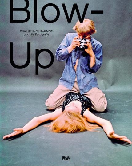 Blow - Up. Antonionis Filmklassiker und die Fotografie.