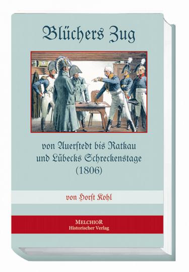 Blüchers Zug von Auerstedt bis Ratkau - Kampf bis zur letzten Patrone