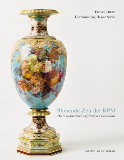 Blühende Zeit der KPM. Die Weichmalerei auf Berliner Porzellan. Die Sammlung Hassan Sabet.