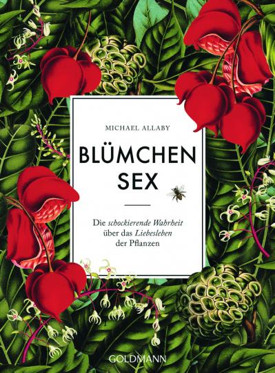 Blümchensex. Die schockierende Wahrheit über das Liebesleben der Pflanzen.