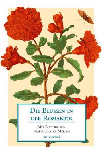 Blumen der Romantik. Mit Bildern von Maria Sibylla Merian.