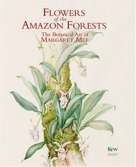 Blumen des Amazonas. Flowers of the Amazon Forests. The Botanical Art of Margaret Mee.