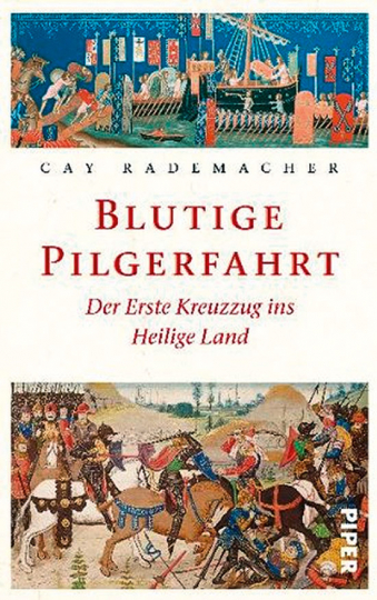 Blutige Pilgerfahrt. Der Erste Kreuzzug ins Heilige Land.