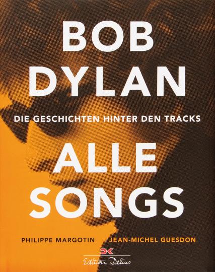 Bob Dylan. Alle Songs. Die Geschichten hinter den Tracks.