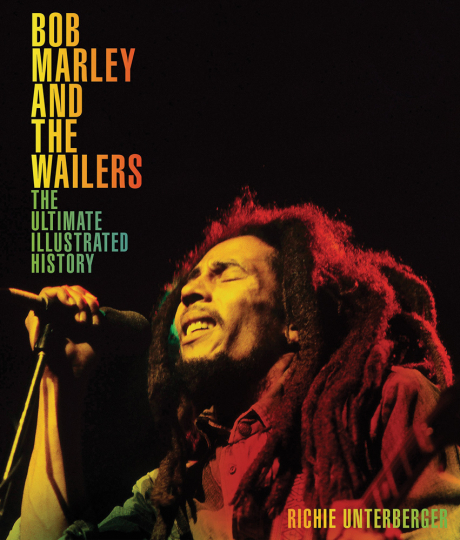 Bob Marley and the Wailers. The Ultimate Illustrated History.