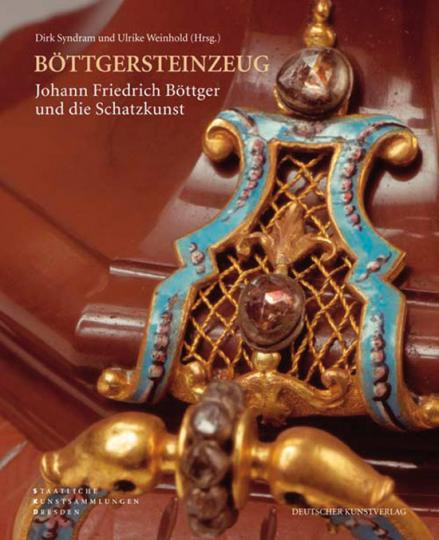 Böttgersteinzeug. Johann Friedrich Böttger und die Schatzkunst.